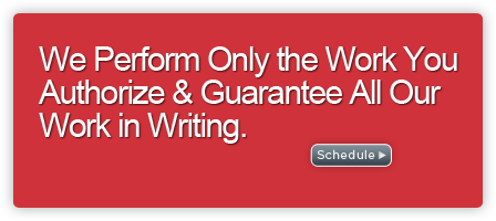 We Perform Only the Work You Authorize & Guarantee all our Work in Writing